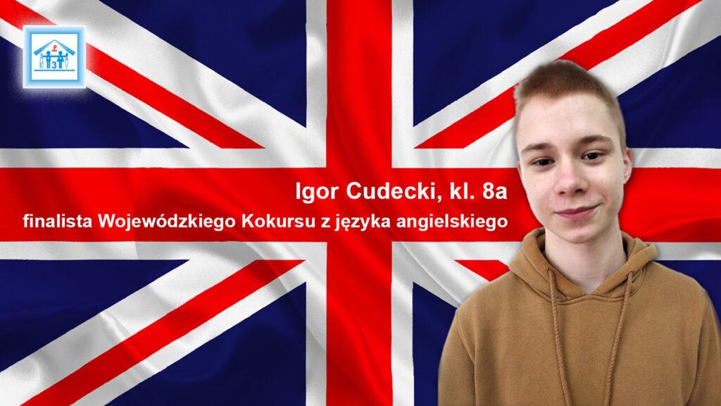 IGOR CUDECKI finalista Wojewódzkiego Kuratoryjnego konkursu z języka angielskiego