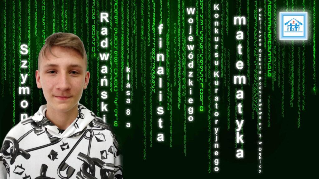 SZYMON RADWAŃSKI finalista Wojewódzkiego Kuratoryjnego Konkursu z matematyki